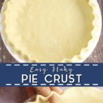 "Photo collage with top photo of unbaked pie crust in a pie dish, bottom photo is a closeup of two hands fluting the edges of an unbaked pie crust, with the words ""Easy Flaky Pie Crust"" in the center"