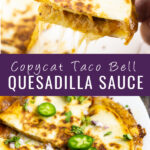 """Collage of 2 images. Top image is hand picking up a quarter of a gooey, cheesy quesadilla from a white plate. Bottom image is a quesadilla on a white plate topped with fresh jalapeno slices, cilantro, and red onion on a white plate with the text """"Copycat Taco Bell Quesadilla Sauce"""" in the middle"""