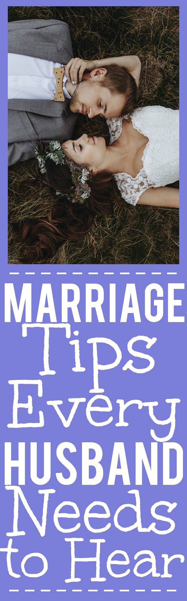 Marriage Tips Every Husband Needs to Hear - Marriage can be hard.  But with love, respect, and hard work, you can have a wonderful, happy marriage. Get started with these 7 Marriage Tips Every Husband Needs to Hear.