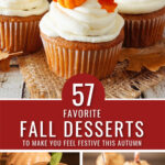 """Collage with 3 cupcakes with pumpkins and leaves on top, bundt cake pumpkins in the bottom left, and caramel apples covered in peanuts on the bottom right with the words """"57 favorite Fall Desserts to Make You Feel Festive This Autumn"""" in the center"""