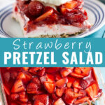 "Collage with a slice of strawberry pretzel salad topped with whipped cream on top, an overhead view of strawberry pretzel salad in a casserole dish on bottom, and the words ""strawberry pretzel salad"" in the center."