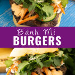 """Collage of a banh mi burger with an overhead view of it on top and a side view of the same burger on bottom with the words """"Banh mi burgers"""" in the middle"""