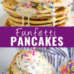 """Collage with a close up of vanilla glaze dripping down funfetti pancakes with rainbow sprinkles on the top, an overhead view of the same pancakes topped with whipped cream and a candle on bottom, and the words """"Funfetti Pancakes"""" in the middle"""