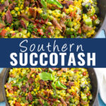 """Collage with a close up of Southern Succotash on top, and a further away photo topped with fresh basil on bottom, with the words """"Southern Succotash"""" in the middle"""